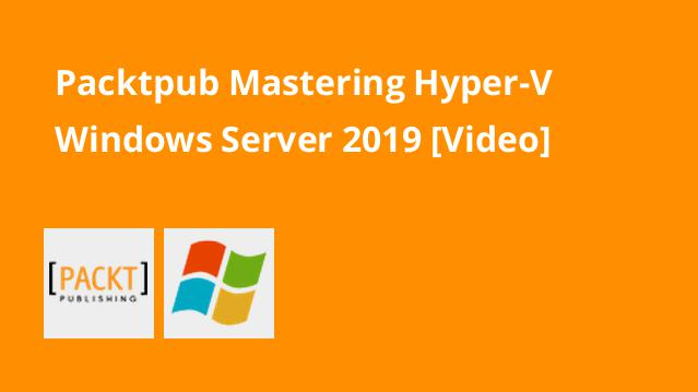packtpub-mastering-hyper-v-windows-server-2019-video